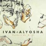 Ivan & Alyosha -  Living For Someone