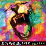 Mother Mother -  Eureka - The Stand